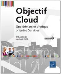 Objectif Cloud - Une démarche pratique orientée Services