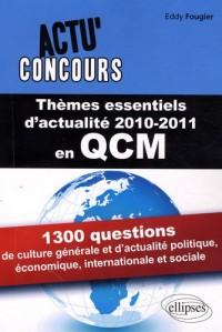 Thèmes essentiels d'actualité 2010-2011 en QCM : 1300 questions de culture générale et d'actualité politique, économique, internationale et sociale