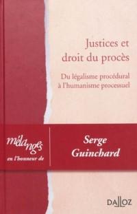 Justices et droit du procès : Du légalisme procédural à l'humanisme processuel, Malanges en l'honneur de Serge Guinchard
