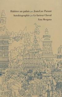 Habiter un palais ; Autobiographie par le facteur Cheval