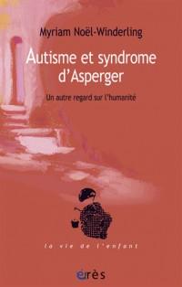 Autisme et Syndrome d'Asperger. un Autre Regard Sur l'Humanité