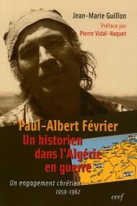 Paul-Albert Février, un historien dans l'Algérie en guerre : Un engagement chrétien 1959-1962