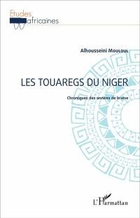 Les touaregs du Niger : Chroniques des années de braise
