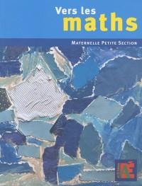 Vers les maths Petite Section : Une progression vers les mathématiques à l'école maternelle