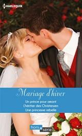 Mariage d'hiver: Un prince pour amant - L'héritier des Christensen - Une princesse rebelle [Poche]