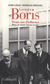 Georges Boris : Trente ans d'influence Blum, De Gaulle, Mendès France