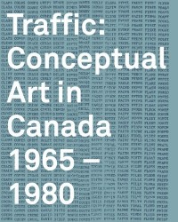 Traffic -  Conceptual Art in Canada 1965-1980 /Anglais