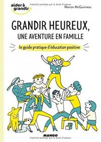 Grandir heureux, une aventure en famille : Le guide pratique d'éducation positive