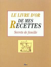 Le livre d'or de mes recettes : Secrets de famille