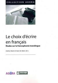 Le choix d'écrire en français : Etudes sur la francophonie translingue