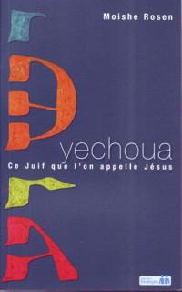 Yechoua : Ce Juif que l'on appelle Jésus