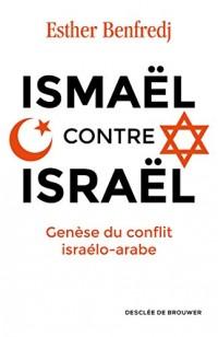 Ismaël contre Israël: Genèse du conflit israélo-arabe