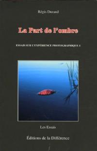 La Part de l'ombre : Essais sur l'expérience photographique