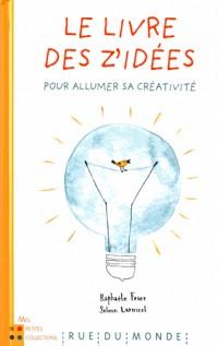 Le livre des z'idées : Pour allumer sa créativité