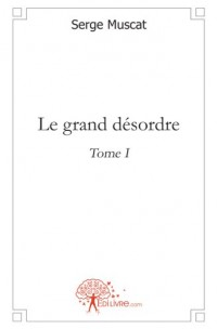 Le grand désordre - Tome I