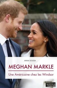 Meghan Markle - Une Américaine chez les Windsor