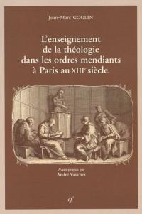 L'enseignement de la théologie dans les ordres mendiants à Paris au XIIIe siècle