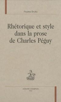 Rhétorique et style dans la prose de Charles Péguy