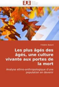 Les plus âgés des âgés, une culture vivante aux portes de la mort: Analyse ethno-anthropologique d'une population en devenir