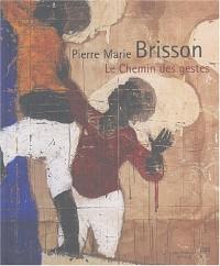 Pierre Marie Brisson : Le chemin des gestes, ouvrage bilingue français-anglais