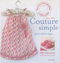 Couture simple pour enfants sages : 25 réalisations de la naissance à 5 ans