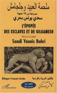 L'épopée des esclaves et de Gilgamesh : Edition bilingue français-arabe