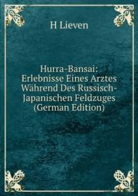 Hurra-Bansai: Erlebnisse Eines Arztes WÃ?hrend Des Russisch-Japanischen Feldzuges (German Edition)