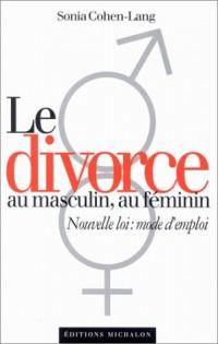 Le divorce au masculin, au féminin : Nouvelle loi mode d'emploi