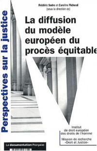 La diffusion du modèle européen du procès équitable