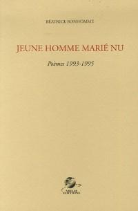 Jeune homme marié nu : Poèmes 1993-1995