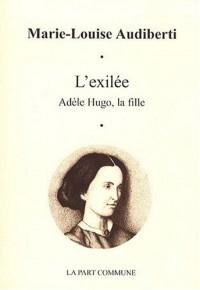 Exilee (l ) Adele Hugo la Fille