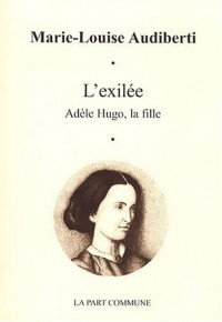 L'exilée : Adèle Hugo, la fille