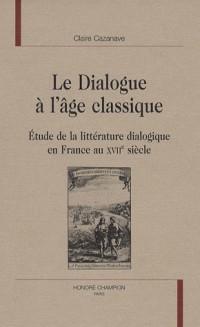 Le dialogue à l'âge classique : Etude de la littérature dialogique en France au 17 ème siècle.