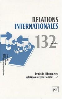 Relations internationales, N° 132, Octobre-Déce : Droits de l'homme et relations internationales : Tome 2
