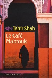 Le café Mabrouk : Maroc des milles et une nuits