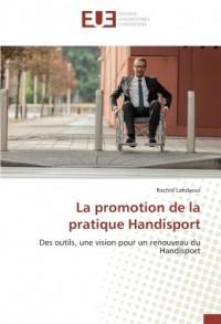 La promotion de la pratique Handisport: Des outils, une vision pour un renouveau du Handisport