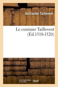 Le Cuisinier Taillevent  ed 1518 1520