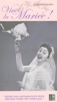 Vive la mariée ! : Testez vos connaisances pour réussir votre vie conjugale