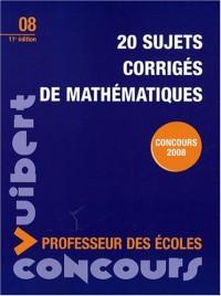 20 sujets corrigés de mathématiques : Concours professeur des écoles