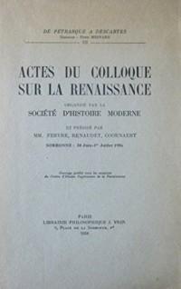 Actes du colloque sur la Renaissance : Organisé par la Société d'histoire moderne à la Sorbonne 30 juin - 1er juillet 1956