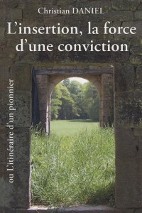 L'insertion, la force d'une conviction : Ou l'itinéraire d'un pionnier