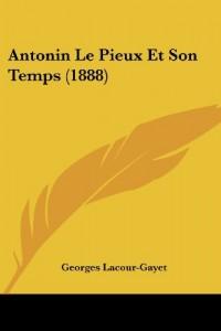Antonin Le Pieux Et Son Temps (1888)