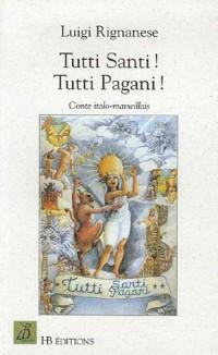 Tutti Santi ! Tutti Pagani ! : Tous saints ! Tous païens !, édition bilingue français-italien
