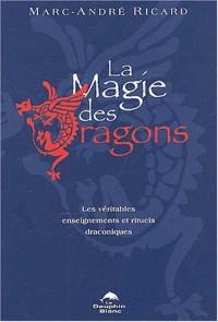 La magie des dragons : Les véritables enseignements et rituels draconiques
