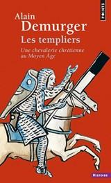 Les templiers : Une chevalerie chrétienne au Moyen Age [Poche]