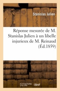 Réponse Mesuree de M. Stanislas Julien a un Libelle Injurieux de M. Reinaud