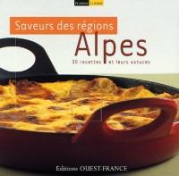 Saveur des régions Alpes : 30 recettes et leurs astuces