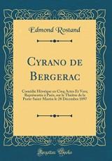 Cyrano de Bergerac: Comedie Heroique En Cinq Actes Et Vers; Representee a Paris, Sur Le Theatre de la Porte-Saint-Martin Le 28 Decembre 1897 (Classic Reprint)