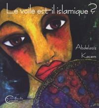 Le Voile est-il Islamique ? ou Le Corps des Femmes Enjeu de Pouvoir