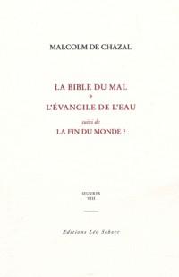 Oeuvres : Tome 8, La bible du mal ; L'Evangile de l'eau ; La fin du monde ?